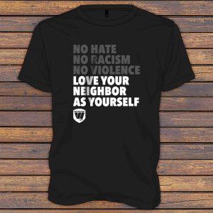 No Hate No Racism No Violence Love Your Neighbor As Yourself - Warrior Up Shirt