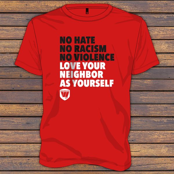 No Hate No Racism No Violence Love Your Neighbor As Yourself - Warrior Up Shirt